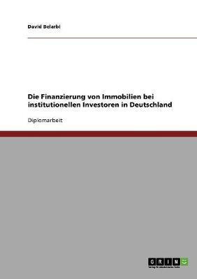 Die Finanzierung von Immobilien bei institutionellen Investoren in Deutschland