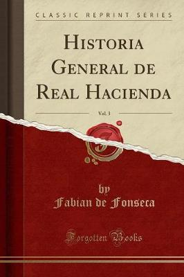 Historia General de Real Hacienda, Vol. 3 (Classic Reprint)