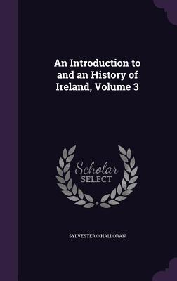 An Introduction to and an History of Ireland, Volume 3