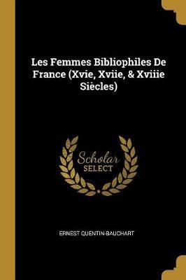 Les Femmes Bibliophiles de France (Xvie, Xviie, & Xviiie Siècles)