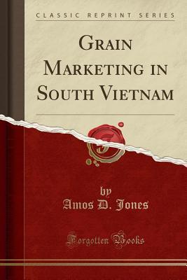 Grain Marketing in South Vietnam (Classic Reprint)