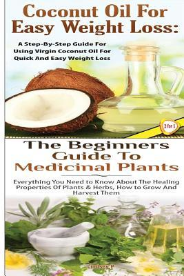 Coconut Oil for Easy Weight Loss & The Beginners Guide to Medicinal Plants