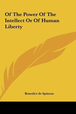 Of the Power of the Intellect or of Human Liberty of the Power of the Intellect or of Human Liberty