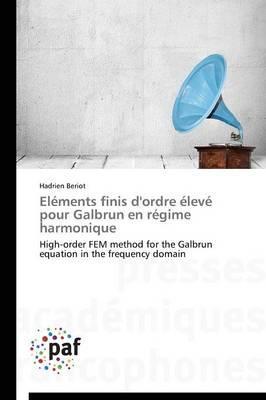 Elements Finis d'Ordre Eleve pour Galbrun en Regime Harmonique