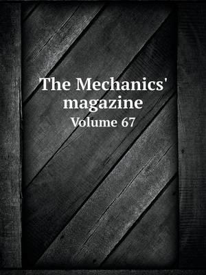 The Mechanics' Magazine Volume 67