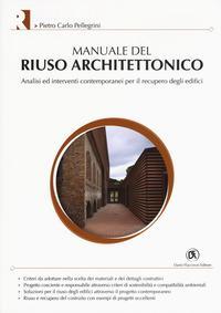 Manuale del riuso architettonico. Analisi ed interventi contemporanei per il recupero degli edifici
