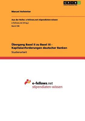 Übergang Basel II zu Basel III - Kapitalanforderungen deutscher Banken