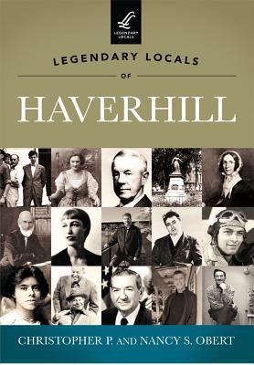 Legendary Locals of Haverhill, Massachusetts
