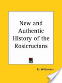A New and Authentic History of the Rosicrucians