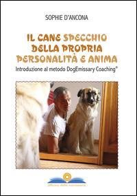 Il cane specchio della propria personalità e anima. Introduzione al metodo DogEmissary coaching®