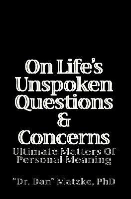 On Life's Unspoken Questions & Concerns