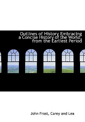 Outlines of History Embracing a Concise History of the World