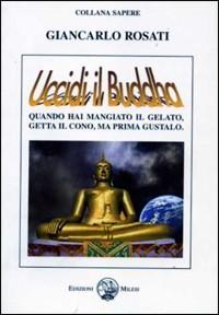 Uccidi il Buddha. Quando hai mangiato il gelato, getta il conto, ma prima gustalo