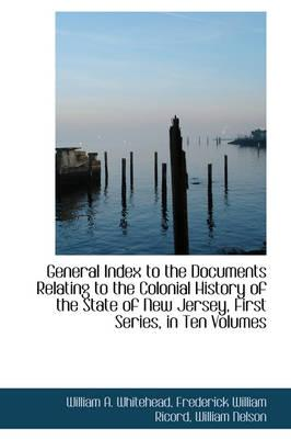 General Index to the Documents Relating to the Colonial History of the State of New Jersey, First Series