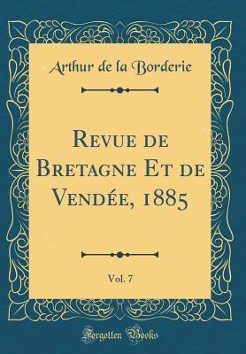 Revue de Bretagne Et de Vendée, 1885, Vol. 7 (Classic Reprint)