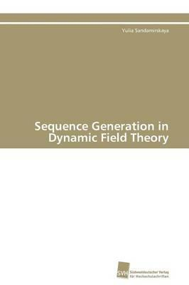 Sequence Generation in Dynamic Field Theory