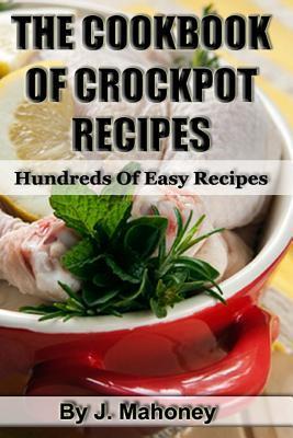 The Cook Book of Crock Pot Recipes