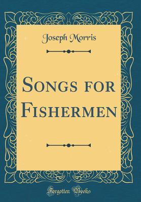 Songs for Fishermen (Classic Reprint)