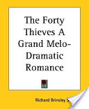The Forty Thieves a Grand Melo-Dramatic Romance