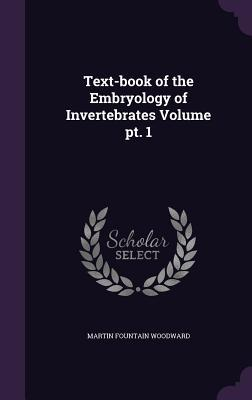 Text-Book of the Embryology of Invertebrates Volume PT. 1