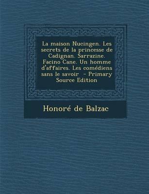 La Maison Nucingen. Les Secrets de La Princesse de Cadignan. Sarrazine. Facino Cane. Un Homme D'Affaires. Les Comediens Sans Le Savoir