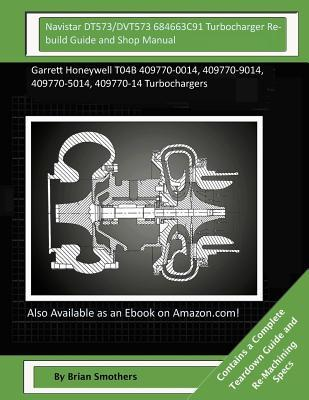 Navistar DT573/DVT573 684663C91 Turbocharger Rebuild Guide and Shop Manual