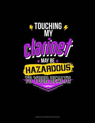 Touching My Clarinet May Be Hazardous To Your Health