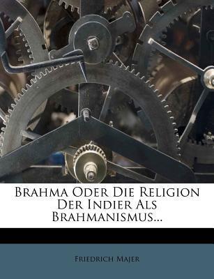 Brahma Oder Die Religion Der Indier Als Brahmanismus...