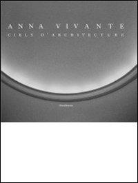 Anna Vivante. Ciels d'architecture. Ediz. italiana, francese e inglese