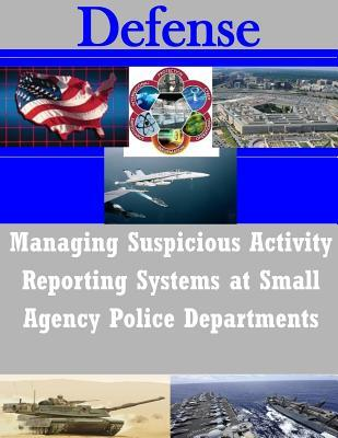 Managing Suspicious Activity Reporting Systems at Small Agency Police Departments