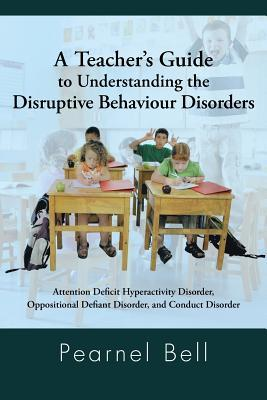 A Teacher's Guide to Understanding the Disruptive Behaviour Disorders