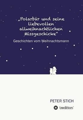 """""""Polarbär und seine liebevollen allweihnachtlichen Missgeschicke"""""""