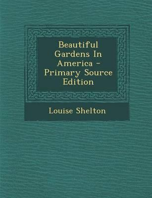 Beautiful Gardens in America - Primary Source Edition