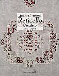 Guida al ricamo reticello creativo. Ediz. illustrata