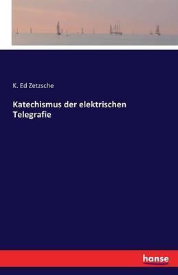 Katechismus der elektrischen Telegrafie