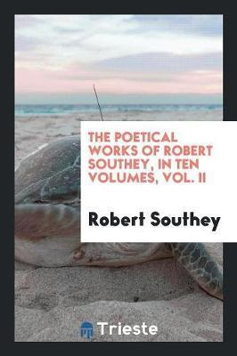 The Poetical Works of Robert Southey, in Ten Volumes, Vol. II
