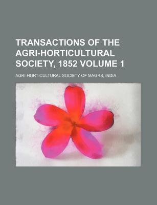 Transactions of the Agri-Horticultural Society, 1852 Volume 1