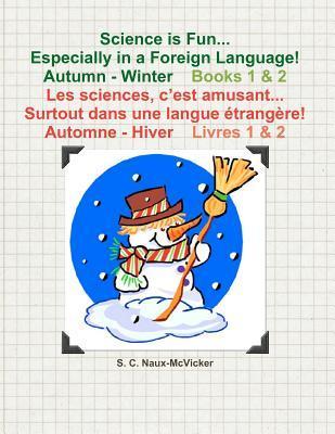 Science is Fun... Especially in a Foreign Language! Autumn - Winter Book 1 & 2 / Les sciences, c'est amusant...  Surtout dans une langue etrangere! Automne - Hiver Livres 1 & 2