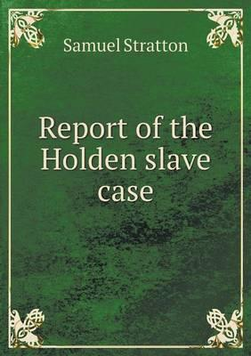 Report of the Holden Slave Case