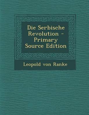 Die Serbische Revolution - Primary Source Edition