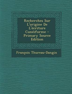 Recherches Sur L'Origine de L'Ecriture Cuneiforme