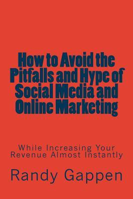 How to Avoid the Pitfalls and Hype of Social Media and Online Marketing