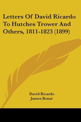 Letters of David Ricardo to Hutches Trower and Others, 1811-1823