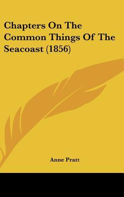 Chapters On The Common Things Of The Seacoast (1856)