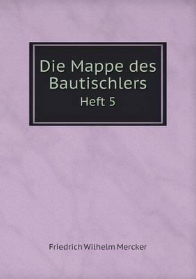Die Mappe Des Bautischlers Heft 5