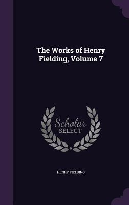 The Works of Henry Fielding, Volume 7