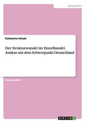 Der Strukturwandel im Einzelhandel. Analyse mit dem Schwerpunkt Deutschland