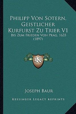 Philipp Von Sotern, Geistlicher Kurfurst Zu Trier V1