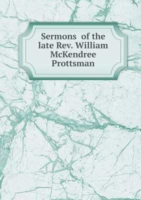 Sermons of the Late REV. William McKendree Prottsman