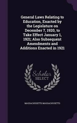 General Laws Relating to Education, Enacted by the Legislature on December 7, 1920, to Take Effect January 1, 1921; Also Subsequent Amendments and Additions Enacted in 1921